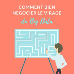 comment bien négocier le virage du big data