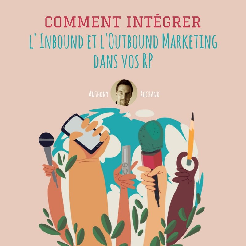 Inbound et l'Outbound Marketing dans vos RP