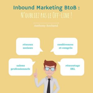 Inbound Marketing BtoB n'oubliez pas le Off-Line